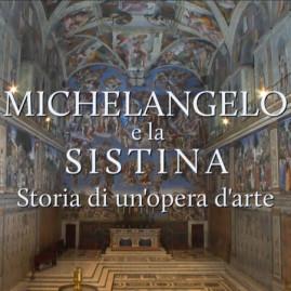 Michelangelo e la Sistina. Storia di un'opera d'arte